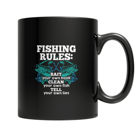 """Fishing Rules: Bait Your Own Hook; Clean Your Own Fish; Tell Your Own Lies"" 11 Oz Black Coffee Mug"