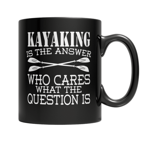 """Kayaking Is The Answer; Who Cares What The Question Is"" 11 Oz Black Coffee Mug(V2)"