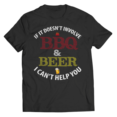 """If It Doesn't Involve BBQ & Beer, I Can't Help You"" Unisex Black T Shirt"