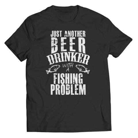 """Just Another Beer Drinker With A Fishing Problem"" Unisex Black T Shirt"