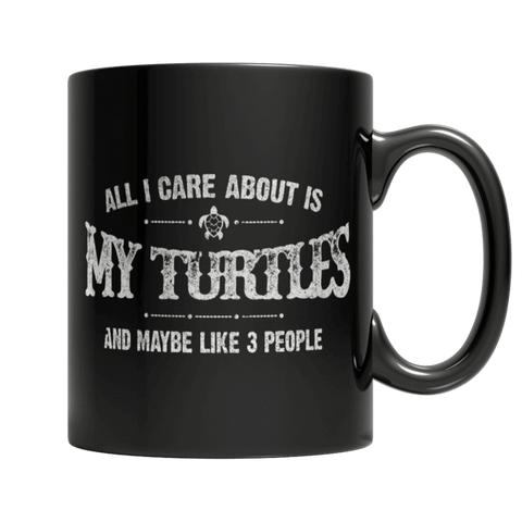 """All I Care About Is My Turtles And, Maybe, Like, 3 People"", 11 Oz, Black Coffee Mug"