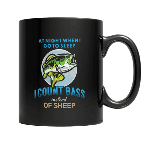 """At Night When I Go To Sleep, I Count Bass Instead Of Sheep"", 11 Oz, Black, Fishing Coffee Mug"