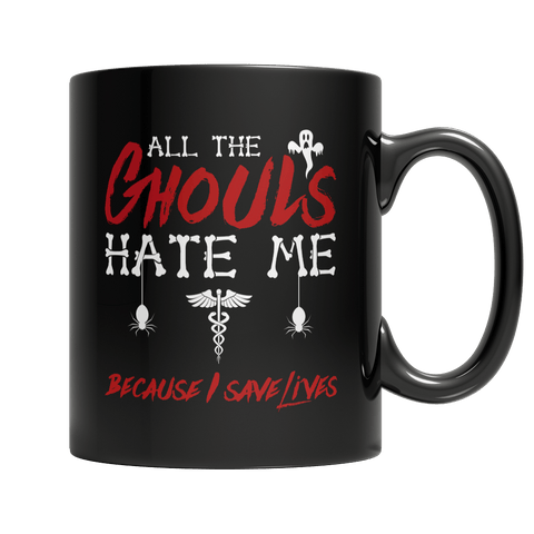 """All The Ghouls Hate Me Because I Save Lives"", 11 Oz, Black, Nurse Coffee Mug For Halloween"