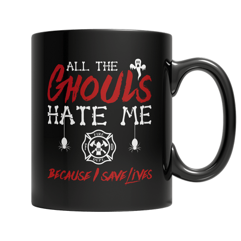 """All The Ghouls Hate Me Because I Save Lives"", 11 Oz, Black, Fire Fighter Coffee Mug"