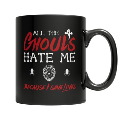 """All The Ghouls Hate Me Because I Save Lives"", 11 Oz, Black, Police Coffee Mug For Halloween"