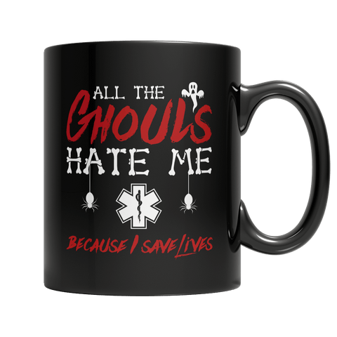 """All The Ghouls Hate Me Because I Save Lives"", 11 Oz, Black, EMT Coffee Mug For Halloween"