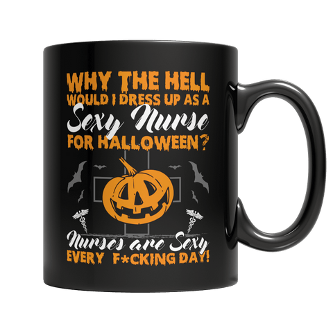 """Why The Hell Would I Dress Up As A Sexy Nurse For Halloween...?"", 11 Oz, Black Coffee Mug"