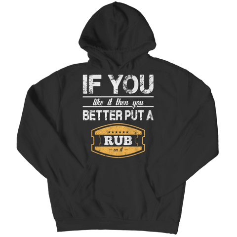 """If You Like It, Then You Better Put A Rub On It"", Black Hoodie For Barbecuing & Grilling Enthusiasts"