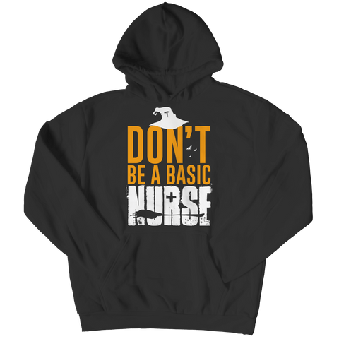 """Don't Be A Basic Nurse"", Black Hoodie For Halloween"