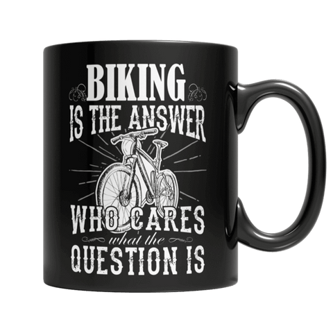 """Biking Is The Answer; Who Cares What The Question Is"", 11 Oz, Black Coffee Mug"