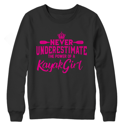 """Never Underestimate The Power Of A Kayak Girl"" Crewneck Black Sweatshirt"