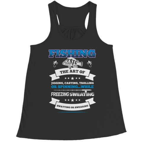 """Fishing: The Art Of Jigging, Casting, Trolling Or Spinning...While Freezing, Sweating, Swatting Or Swearing"" Bella Flowy Black Racerback Tank Top"