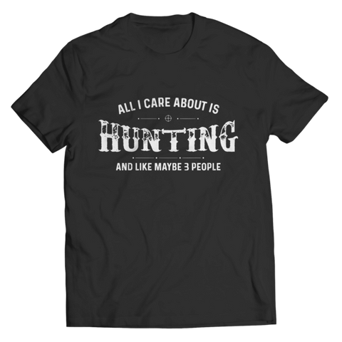 """All I Care About Is Hunting And, Like, Maybe, 3 People"" Unisex Black T Shirt"