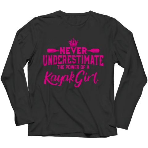 """Never Underestimate The Power Of A Kayak Girl"" Long-Sleeved Black T Shirt"