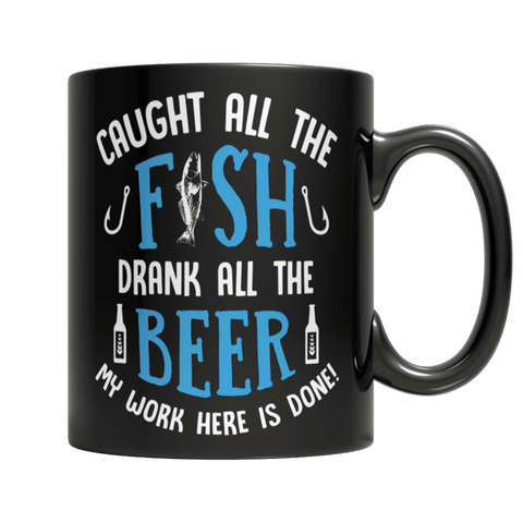 """Caught All The Fish; Drank All The Beer; My Work Here Is Done!"" 11 Oz Black Coffee Mug"