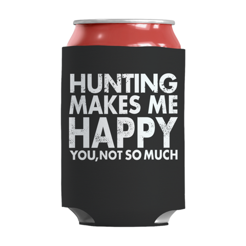 """Hunting Makes Me Happy, You, Not So Much"", Black-Colored, 12 Oz Soda And Adult Beverage Can Insulator/Sleeve/Wrap"