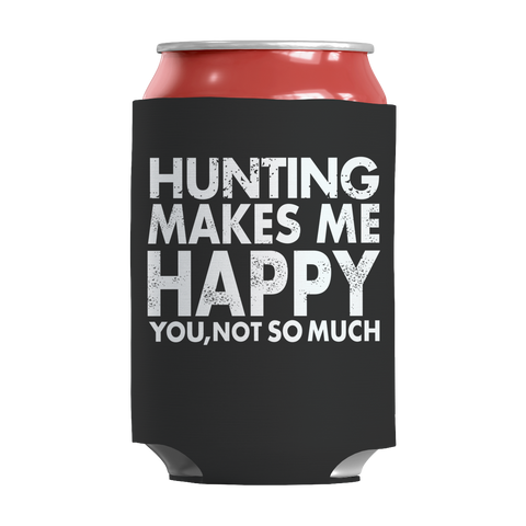 """Hunting Makes Me Happy You, Not So Much"" Black Soda Can Insulator/Sleeve/Wrap"