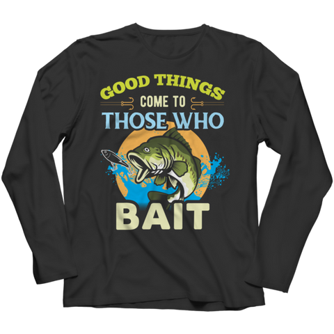 """Good Things Come To Those Who Bait"" Long-Sleeved Black T Shirt"