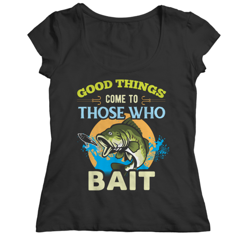 """Good Things Come To Those Who Bait"" Ladies' Black Classic Shirt"