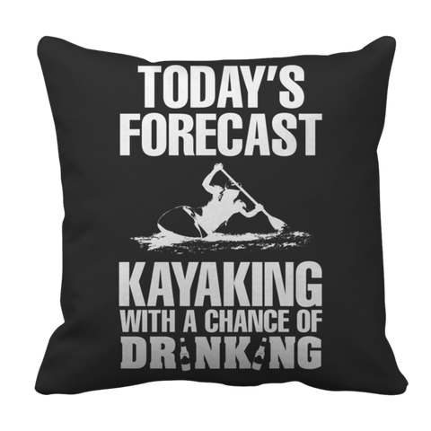 """Today's Forecast: Kayaking, With A Chance Of Drinking"", 16"" x 16"" Black Pillow Case"