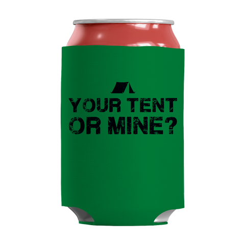 """Your Tent Or Mine?"", Green/Kelly-Colored, 12 Oz Soda And Adult Beverage Can Insulator/Sleeve/Wrap"