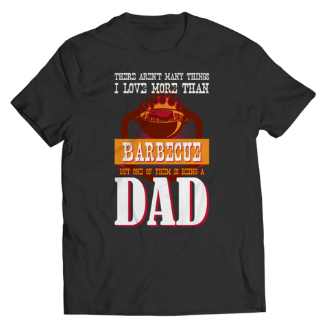 """There Aren't Many Things I Love More Than Barbecue, But One Of Them Is Being A Dad"", Black-Colored Unisex T Shirt/Tee"