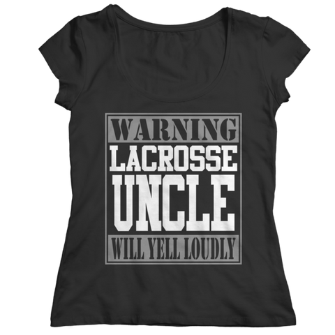"""Warning: Lacrosse Uncle Will Yell Loudly"" Ladies' Black Classic Shirt"