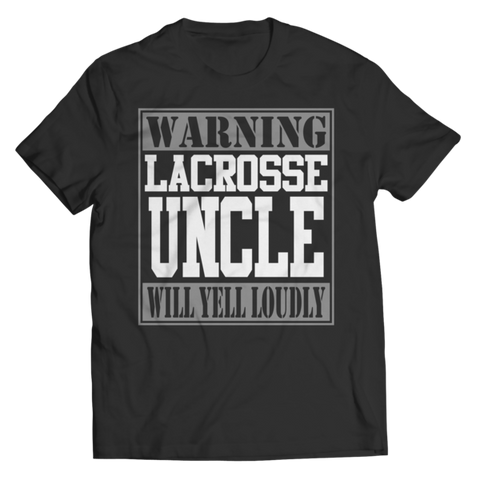 """Warning: Lacrosse Uncle Will Yell Loudly"" Unisex Black T Shirt/Tee"