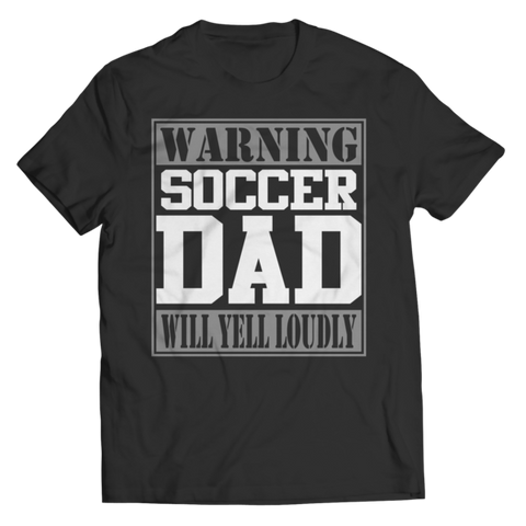 """Warning: Soccer Dad Will Yell Loudly"" Unisex Black T Shirt/Tee"