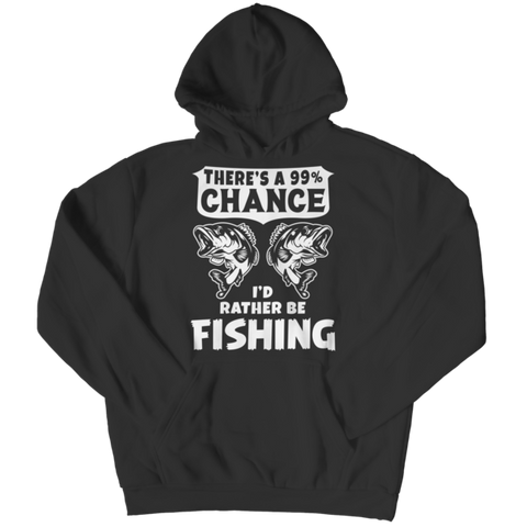 """There's A 99% Chance I'd Rather Be Fishing"" Black Hoodie"
