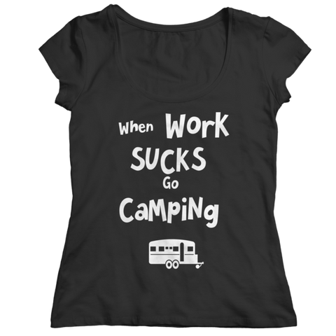 """When Work Sucks, Go Camping"" Ladies' Classic Black T Shirt"