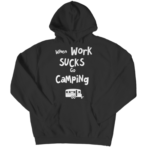 """When Work Sucks, Go Camping"" Hoodies"
