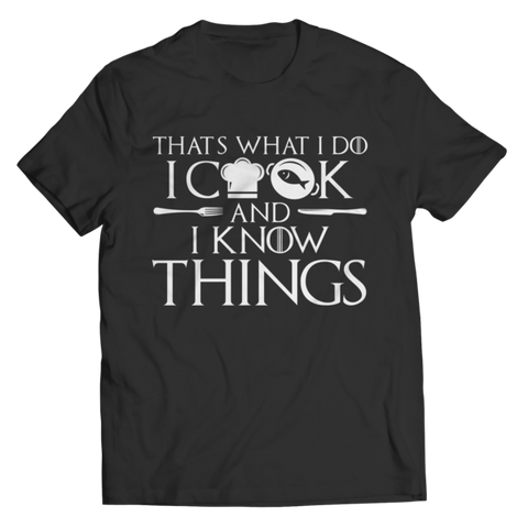 """That's What I Do: I Cook And I Know Things"" Unisex Black T Shirt/Tee"
