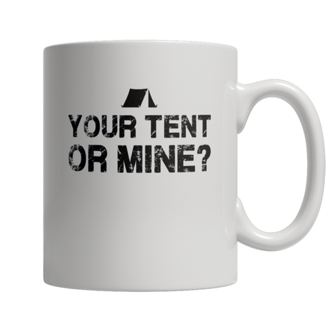 """Your Tent Or Mine?"", White-Colored 11 Oz Coffee Mugs"
