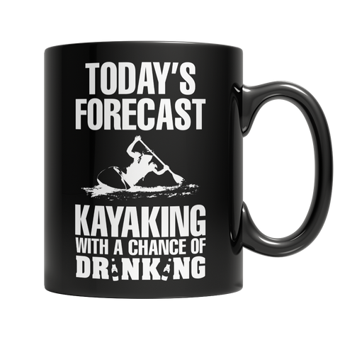 """Today's Forecast : Kayaking, With A Chance Of Drinking"" 11 Oz. Black Coffee Mug"