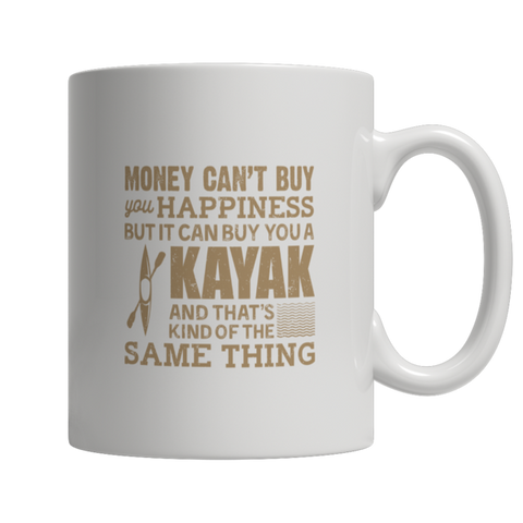 "Money Can't Buy You Happiness, But It Can Buy You A Kayak..."" 11 Oz White Coffee Mug"