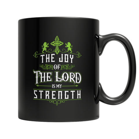 """The Joy Of The Lord Is My Strength"" 11 Oz Black Coffee Mug"