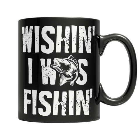 """Wishin' I Was Fishin'"" 11 Oz Black Coffee Mug"