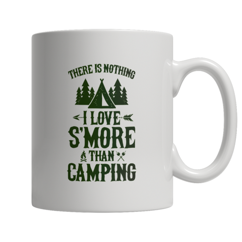 """There Is Nothing I Love S'More Than Camping"" 11 Oz White Coffee Mug"