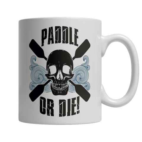 """Paddle Or Die!"", White-Colored 11 Oz Coffee Mug"