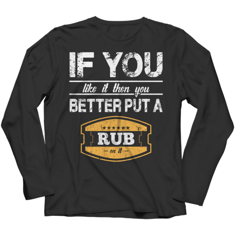 """If You LIke It, Then You Better Put A Rub On It"" Long-Sleeved Black T Shirt"