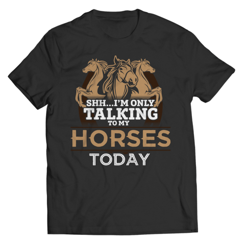 """Shh...I'm Only Talking To My Horses Today"" Unisex Black T Shirt"