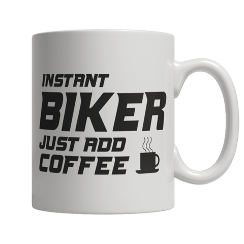 """Instant Biker: Just Add Coffee"" 11 Oz White Coffee Mug"