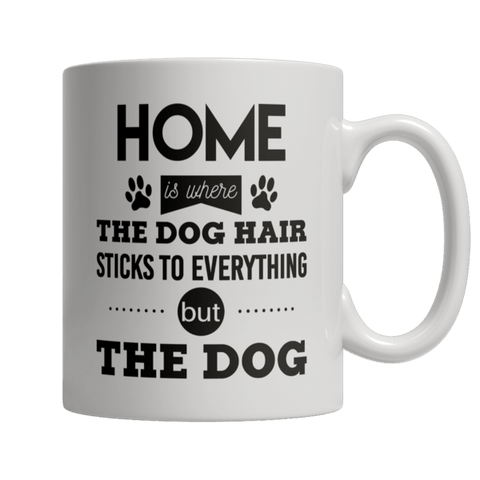 """Home Is Where The Dog Hair Sticks To Everything, But The Dog"" 11 Oz White Coffee Mug"