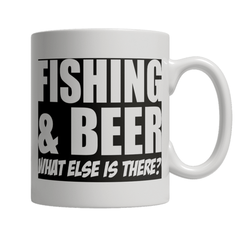 """Fishing & Beer: What Else Is There?"" 11 Oz White Coffee Mug"