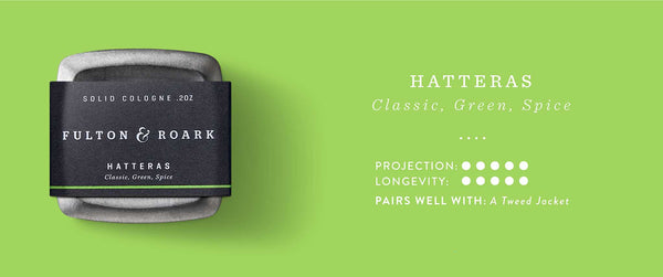 Hatteras Solid Cologne: Classic, Green, Spice. Projection and Longevity 5/5. Pairs well with: A Tweed Jacket.