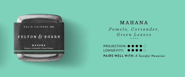 Mahana Solid Cologne: Pomelo, Coriander, Green Leaves. Projection and Longevity 4/5. Pairs well with: A tasteful Hawaiian.