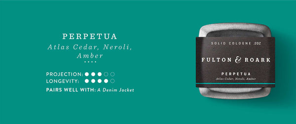 Perpetua Solid Cologne: Atlas Cedar, Neroli, Amber. Projection 3/5. Longevity 4/5. Pairs well with: A Denim Jacket.