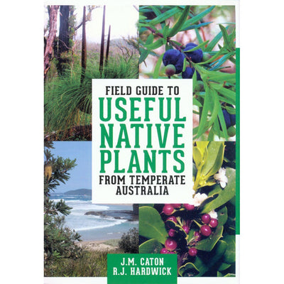Field Guide To Useful Native Plants From Temperate Australia