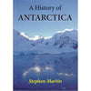 A History of Antarctica by Stephen Martin